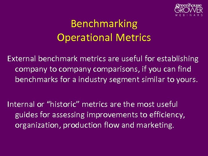 Benchmarking Operational Metrics External benchmark metrics are useful for establishing company to company comparisons,