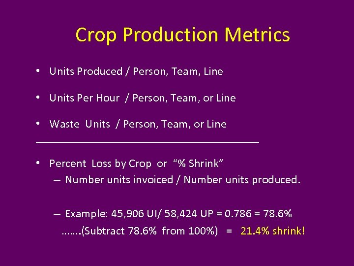 Crop Production Metrics • Units Produced / Person, Team, Line • Units Per Hour