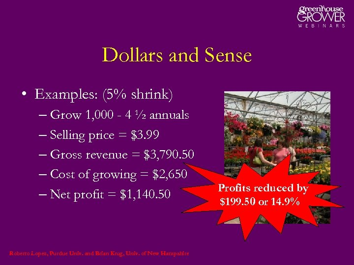Dollars and Sense • Examples: (5% shrink) – Grow 1, 000 - 4 ½