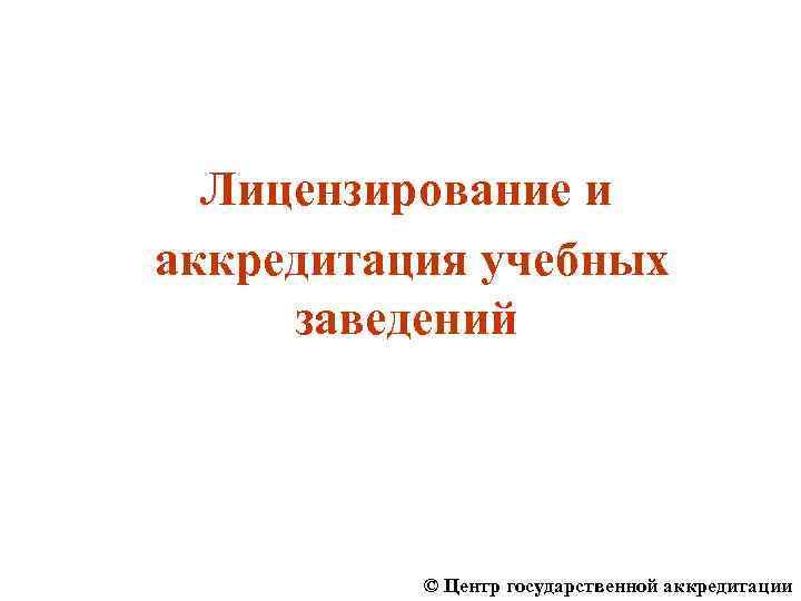 Лицензирование и аккредитация учебных заведений © Центр государственной аккредитации