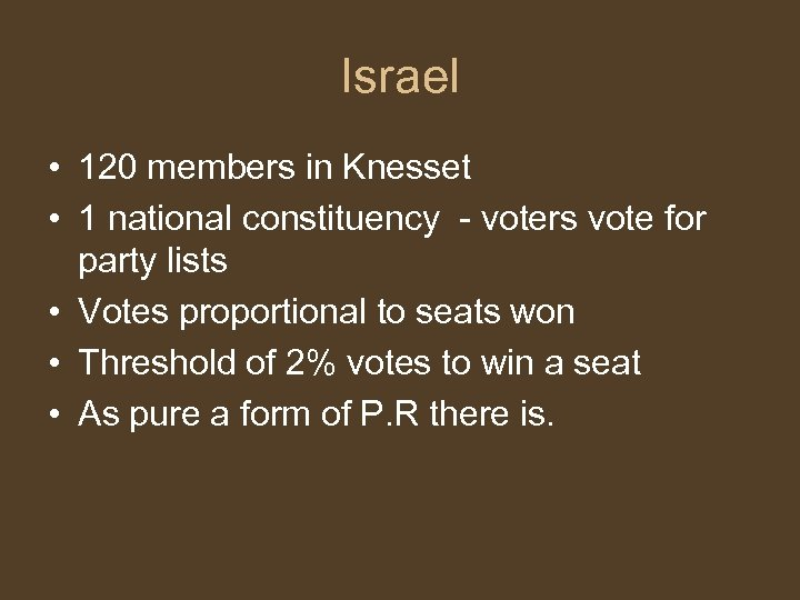Israel • 120 members in Knesset • 1 national constituency - voters vote for