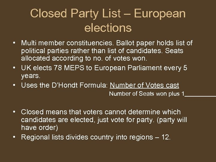 Closed Party List – European elections • Multi member constituencies. Ballot paper holds list