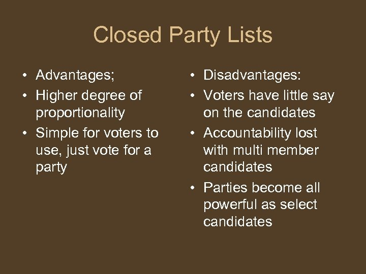 Closed Party Lists • Advantages; • Higher degree of proportionality • Simple for voters