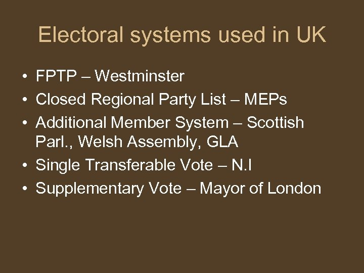 Electoral systems used in UK • FPTP – Westminster • Closed Regional Party List