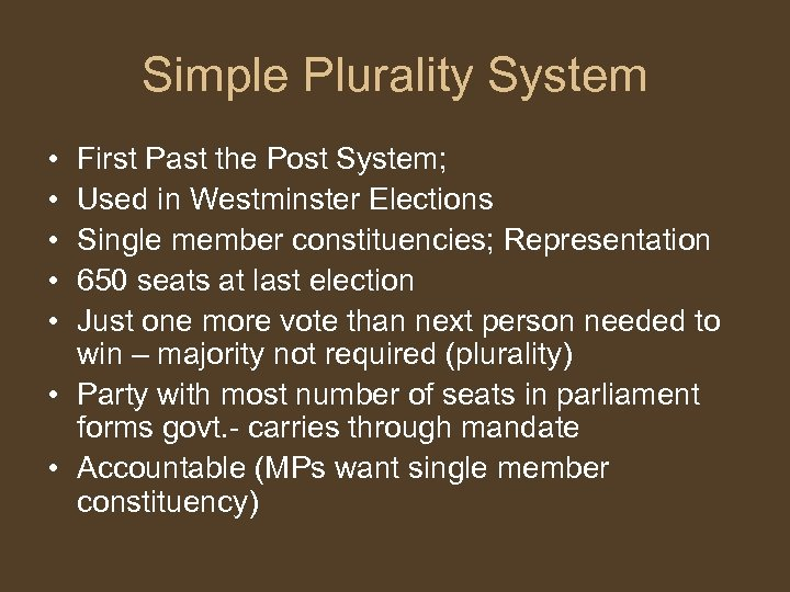 Simple Plurality System • • • First Past the Post System; Used in Westminster