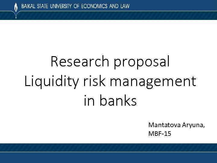 Research proposal Liquidity risk management in banks Mantatova Aryuna, MBF-15