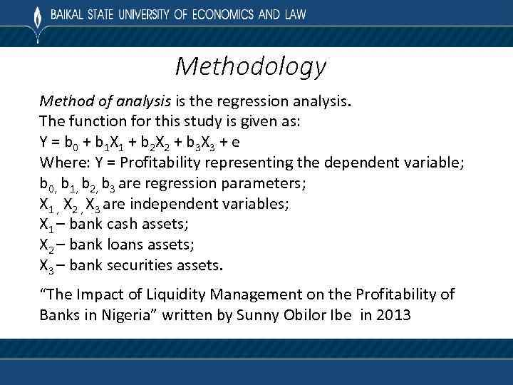 Methodology Method of analysis is the regression analysis. The function for this study is