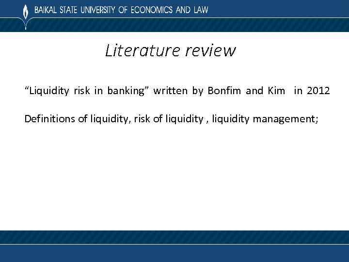 "Literature review ""Liquidity risk in banking"" written by Bonfim and Kim in 2012 Definitions"