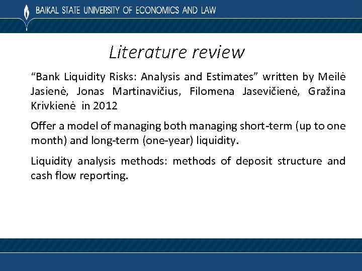"Literature review ""Bank Liquidity Risks: Analysis and Estimates"" written by Meilė Jasienė, Jonas Martinavičius,"
