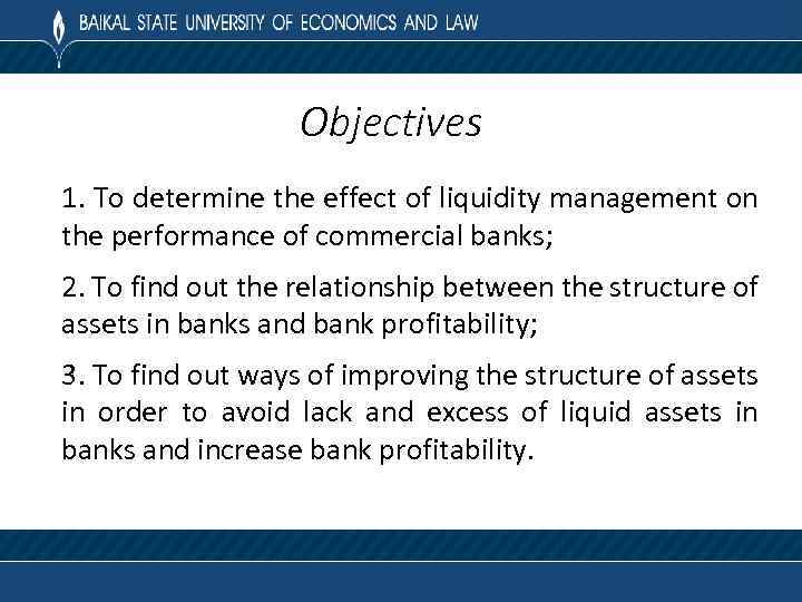 Objectives 1. To determine the effect of liquidity management on the performance of commercial