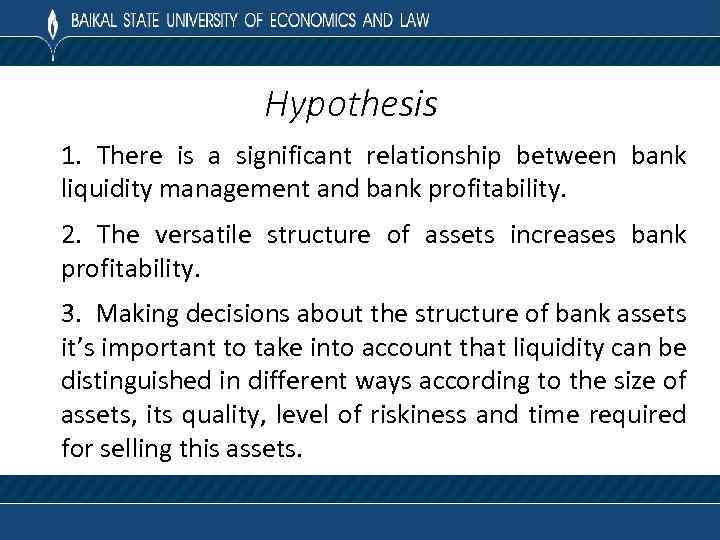 Hypothesis 1. There is a significant relationship between bank liquidity management and bank profitability.