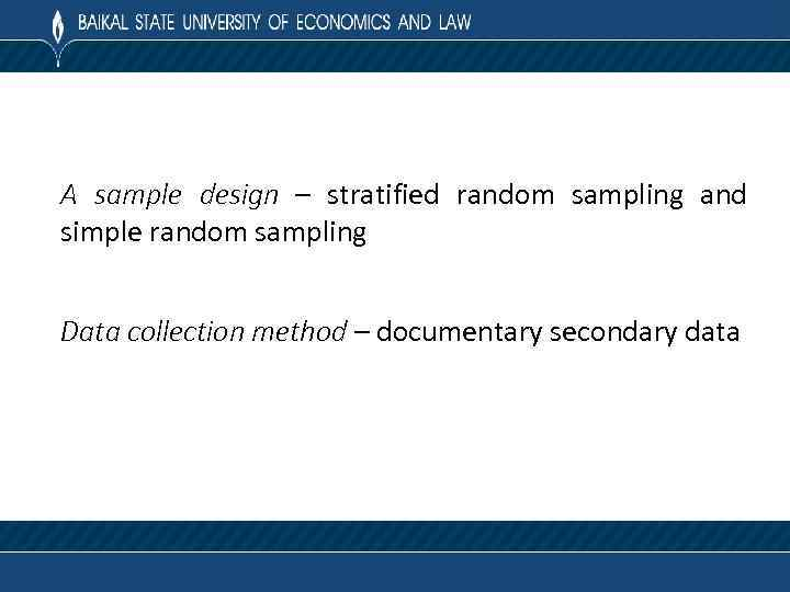 A sample design – stratified random sampling and simple random sampling Data collection method