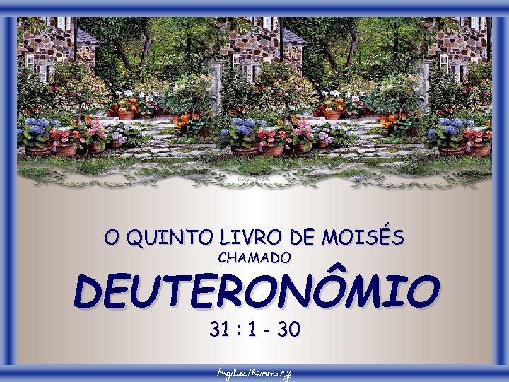 O QUINTO LIVRO DE MOISÉS CHAMADO DEUTERONÔMIO 31 : 1 - 30