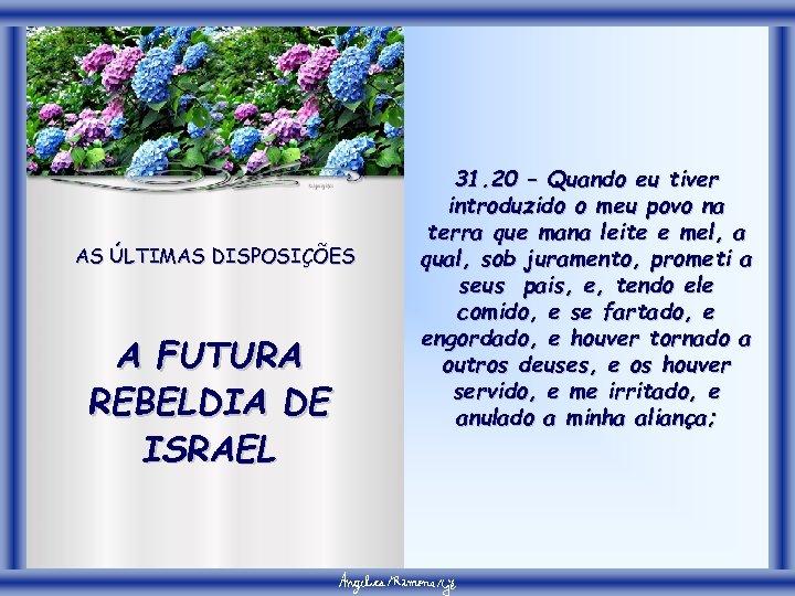 AS ÚLTIMAS DISPOSIÇÕES A FUTURA REBELDIA DE ISRAEL 31. 20 – Quando eu tiver