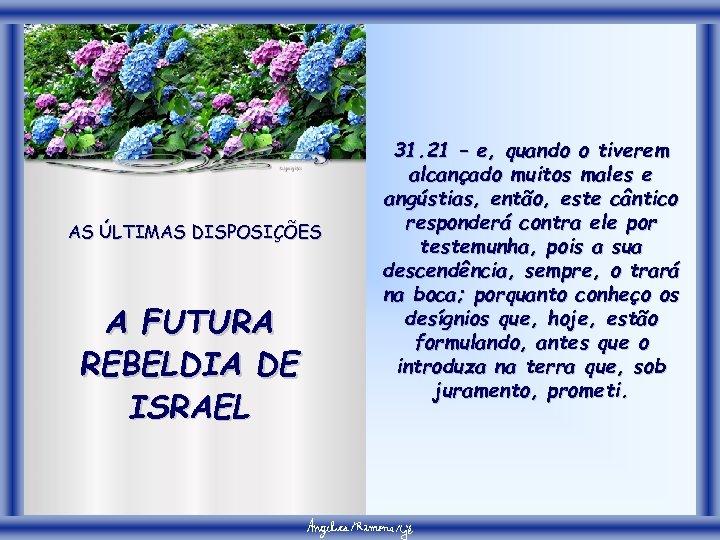 AS ÚLTIMAS DISPOSIÇÕES A FUTURA REBELDIA DE ISRAEL 31. 21 – e, quando o