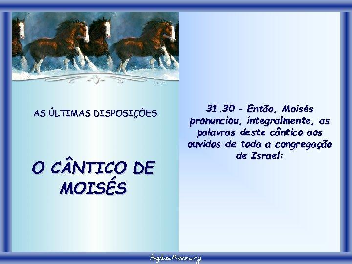 AS ÚLTIMAS DISPOSIÇÕES O C NTICO DE MOISÉS 31. 30 – Então, Moisés pronunciou,
