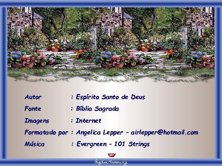 Autor : Espírito Santo de Deus Fonte : Bíblia Sagrada Imagens : Internet Formatado