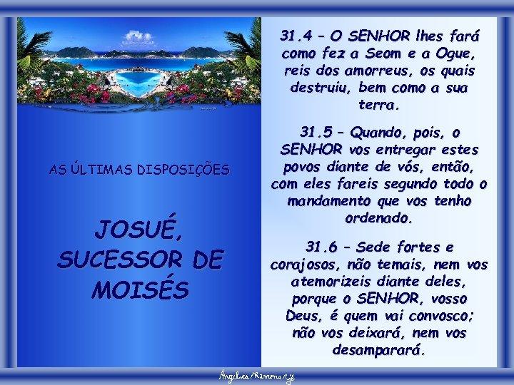 31. 4 – O SENHOR lhes fará como fez a Seom e a Ogue,