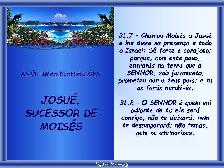 AS ÚLTIMAS DISPOSIÇÕES JOSUÉ, SUCESSOR DE MOISÉS 31. 7 – Chamou Moisés a Josué