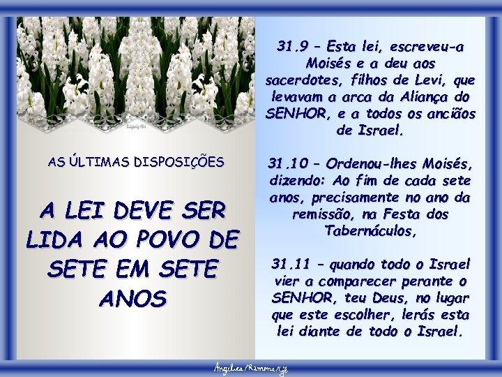 31. 9 – Esta lei, escreveu-a Moisés e a deu aos sacerdotes, filhos de