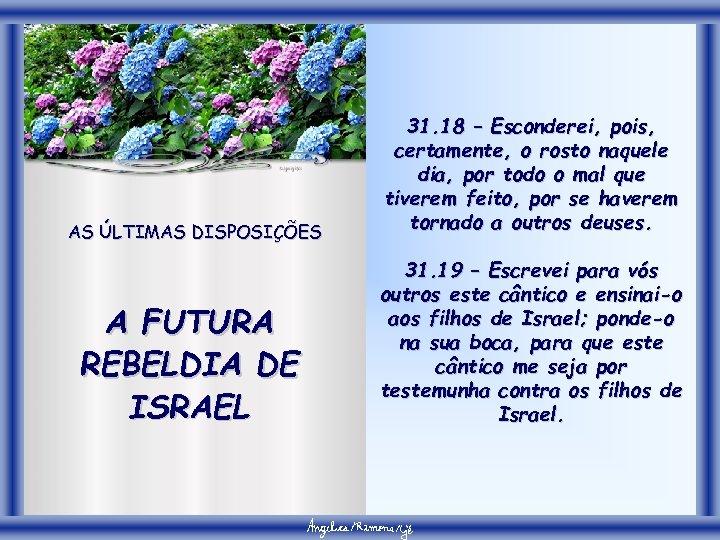 AS ÚLTIMAS DISPOSIÇÕES A FUTURA REBELDIA DE ISRAEL 31. 18 – Esconderei, pois, certamente,