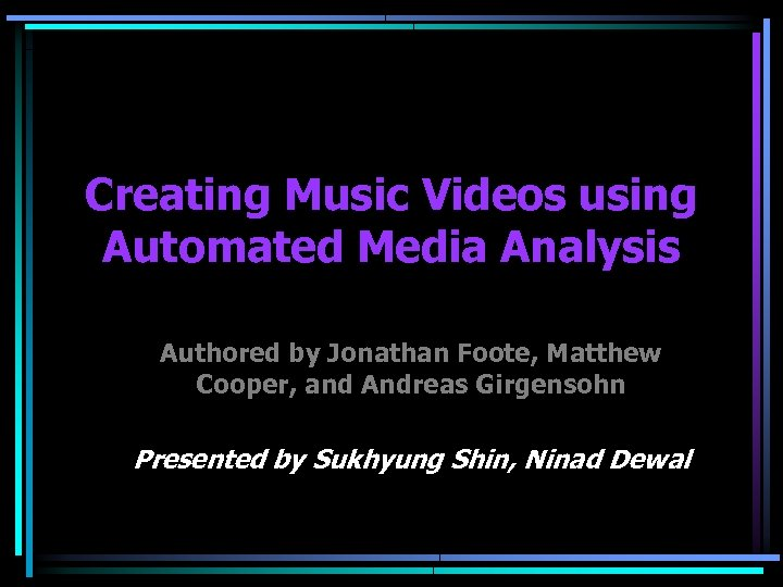 Creating Music Videos using Automated Media Analysis Authored by Jonathan Foote, Matthew Cooper, and