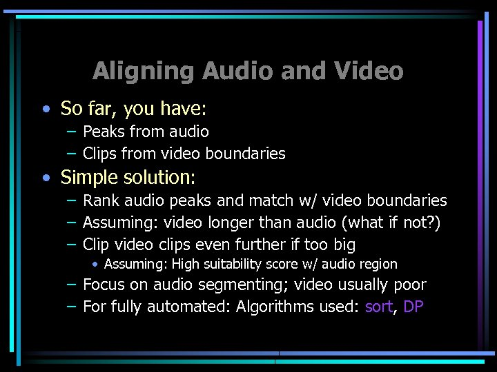 Aligning Audio and Video • So far, you have: – Peaks from audio –