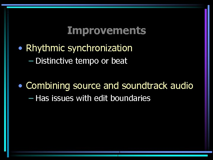 Improvements • Rhythmic synchronization – Distinctive tempo or beat • Combining source and soundtrack