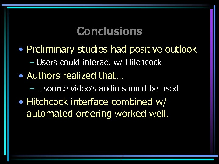 Conclusions • Preliminary studies had positive outlook – Users could interact w/ Hitchcock •