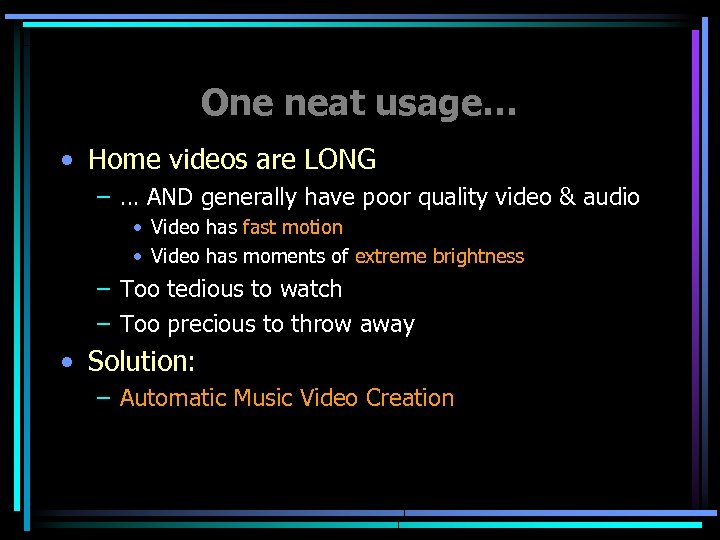 One neat usage… • Home videos are LONG – … AND generally have poor