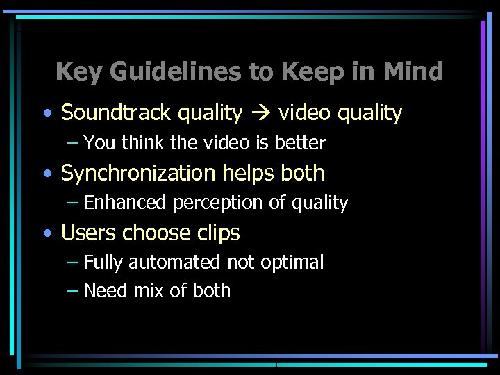Key Guidelines to Keep in Mind • Soundtrack quality video quality – You think