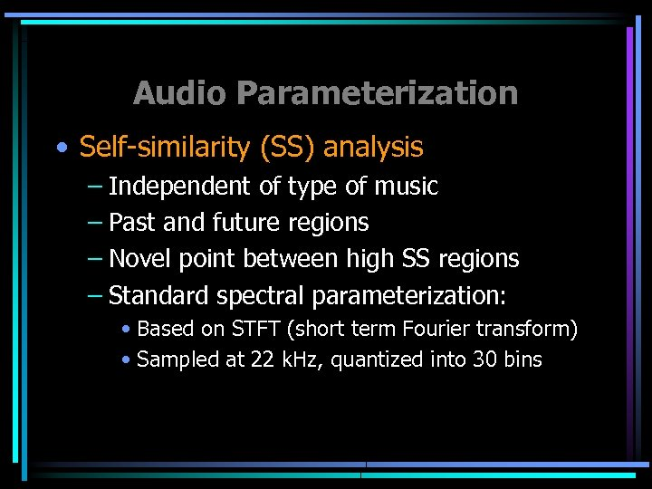 Audio Parameterization • Self-similarity (SS) analysis – Independent of type of music – Past