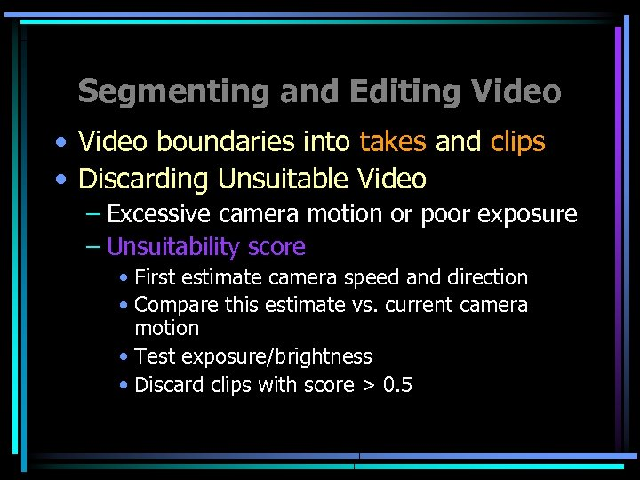 Segmenting and Editing Video • Video boundaries into takes and clips • Discarding Unsuitable