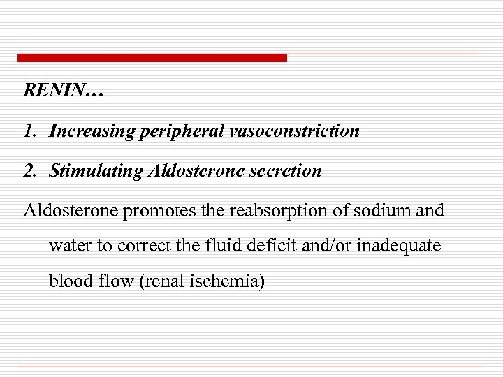 RENIN… 1. Increasing peripheral vasoconstriction 2. Stimulating Aldosterone secretion Aldosterone promotes the reabsorption of