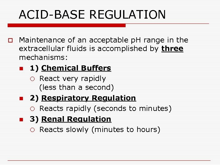 ACID-BASE REGULATION o Maintenance of an acceptable p. H range in the extracellular fluids