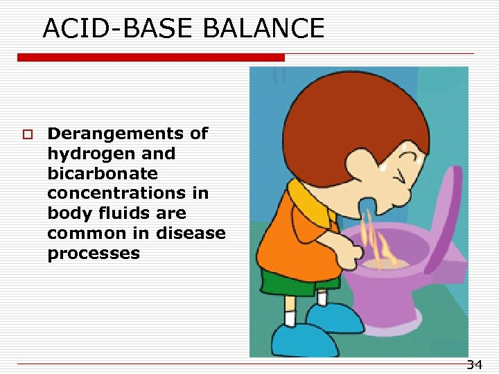 ACID-BASE BALANCE o Derangements of hydrogen and bicarbonate concentrations in body fluids are common