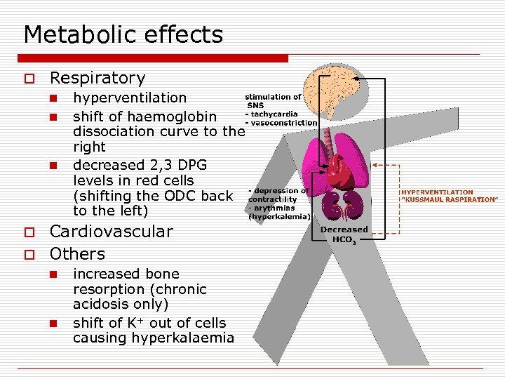 Metabolic effects o Respiratory n n n hyperventilation shift of haemoglobin dissociation curve to