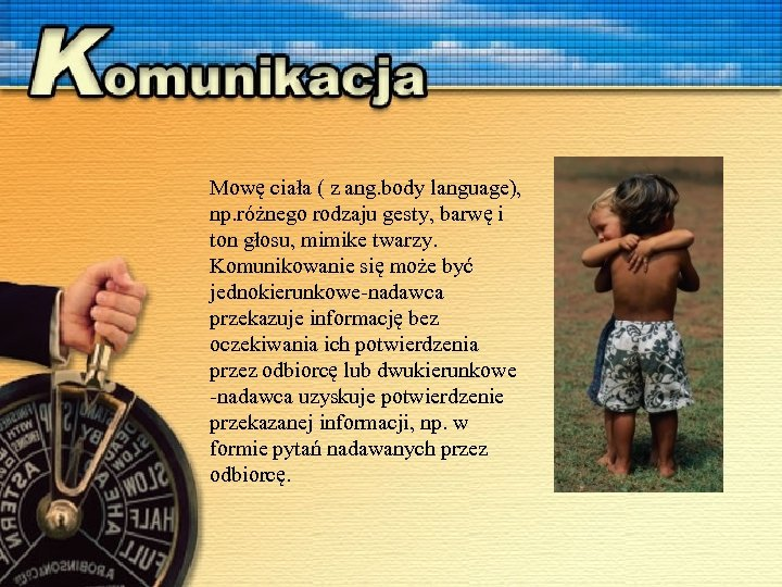Mowę ciała ( z ang. body language), np. różnego rodzaju gesty, barwę i ton