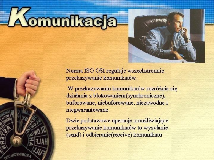 Norma ISO OSI reguluje wszechstronnie przekazywanie komunikatów. W przekazywaniu komunikatów rozróżnia się działania z