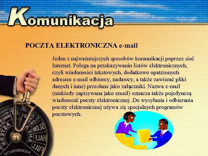 POCZTA ELEKTRONICZNA e-mail Jeden z najważniejszych sposobów komunikacji poprzez sieć Internet. Polega na przekazywaniu