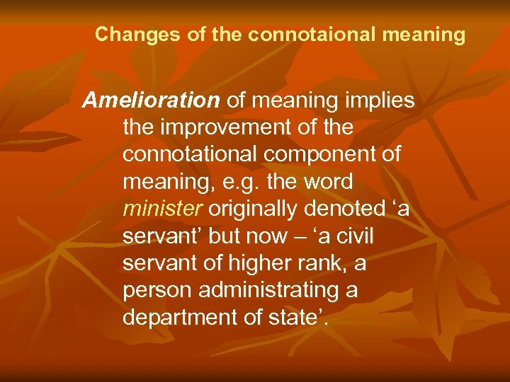 Changes of the connotaional meaning Amelioration of meaning implies the improvement of the connotational