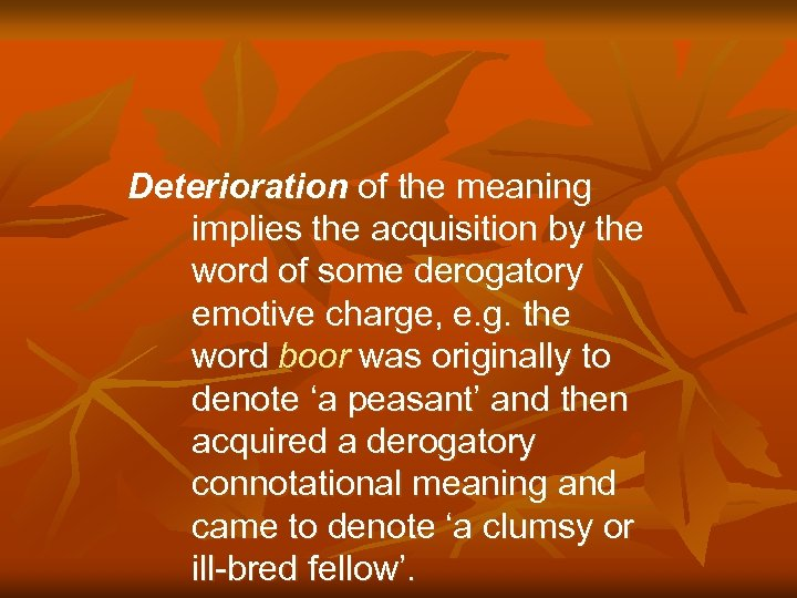 Deterioration of the meaning implies the acquisition by the word of some derogatory emotive