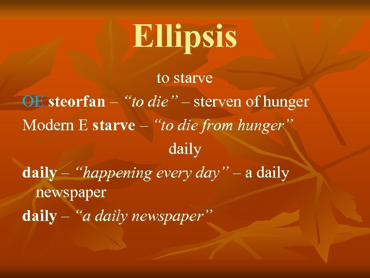 "Ellipsis to starve OE steorfan – ""to die"" – sterven of hunger Modern E"