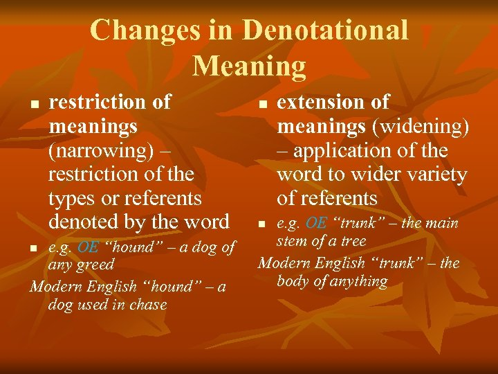 Changes in Denotational Meaning n restriction of meanings (narrowing) – restriction of the types