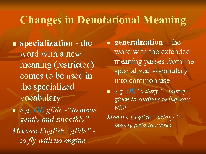 Changes in Denotational Meaning n specialization - the word with a new meaning (restricted)