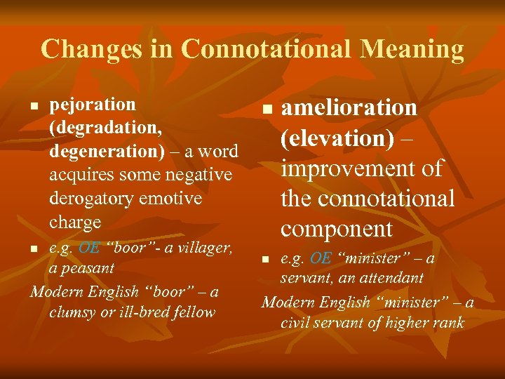 Changes in Connotational Meaning n pejoration (degradation, degeneration) – a word acquires some negative