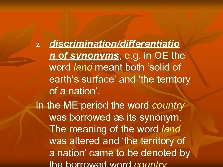 discrimination/differentiatio n of synonyms, e. g. in OE the word land meant both 'solid
