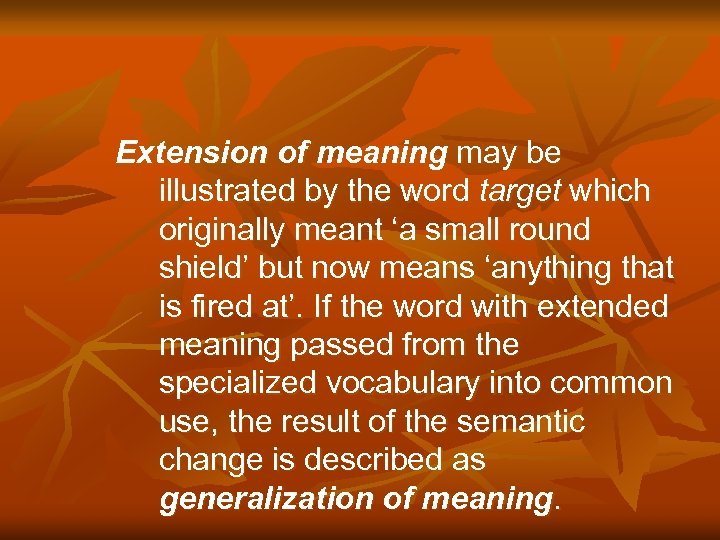 Extension of meaning may be illustrated by the word target which originally meant 'a
