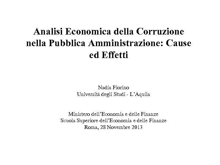 Analisi Economica della Corruzione nella Pubblica Amministrazione: Cause ed Effetti Nadia Fiorino Università degli