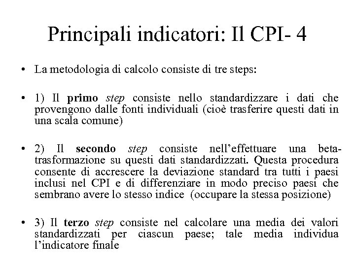 Principali indicatori: Il CPI- 4 • La metodologia di calcolo consiste di tre steps: